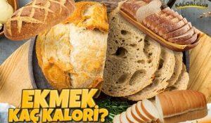 Ekmek Kaç Kalori? Ekmek Kalorisi ve Besin Değerleri