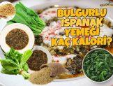 Bulgurlu Ispanak Yemeği Kaç Kalori? Kalorisi ve Besin Değerleri