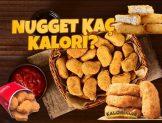 Nugget Kaç Kalori? Kalorisi ve Besin Değerleri