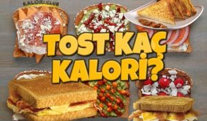 Tost Kaç Kalori? Kalorisi ve Besin Değerleri